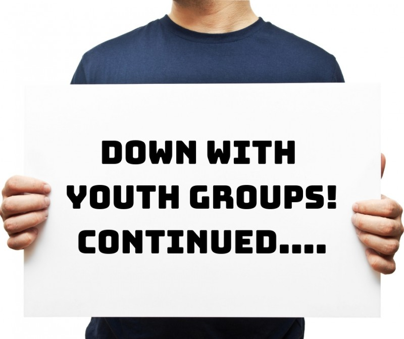 Down With Youth Groups...Continued