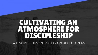 CULTIVATING AN ATMOSPHERE OF DISCIPLESHIP